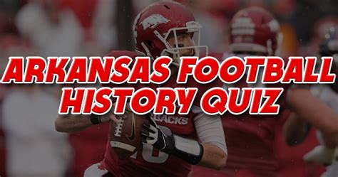 Arkansas Football History Quiz: How well do you know the
